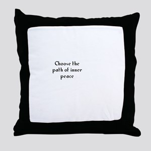 Choose the path of inner peac Throw Pillow