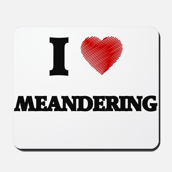 I Love Meandering Mousepad