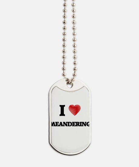 I Love Meandering Dog Tags