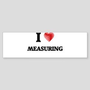 I Love Measuring Bumper Sticker