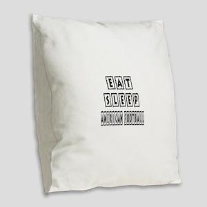 Eat Sleep American Football Burlap Throw Pillow