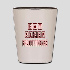 Eat Sleep Shuffleboard Shot Glass