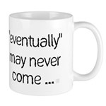 Eventually May Never Come Mugs
