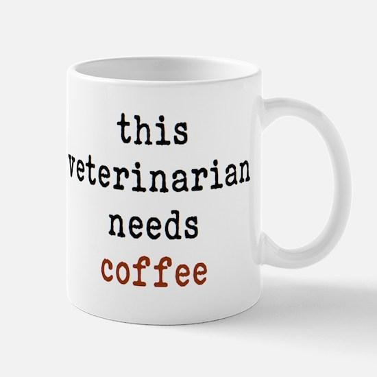 Veterinarian Needs Coffee Mug Mugs