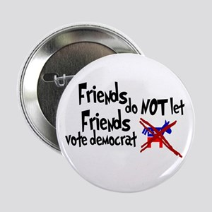 Friends Do not let Friends Vote Democrat Button