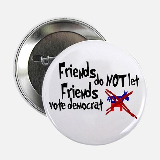 Friends Do not let Friends Vote Democrat Button