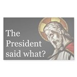 The President Said What? Sticker