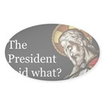 The Pres Said What? Sticker (oval )