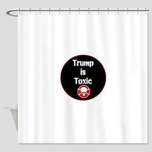Anti Trump, Trump is toxic Shower Curtain