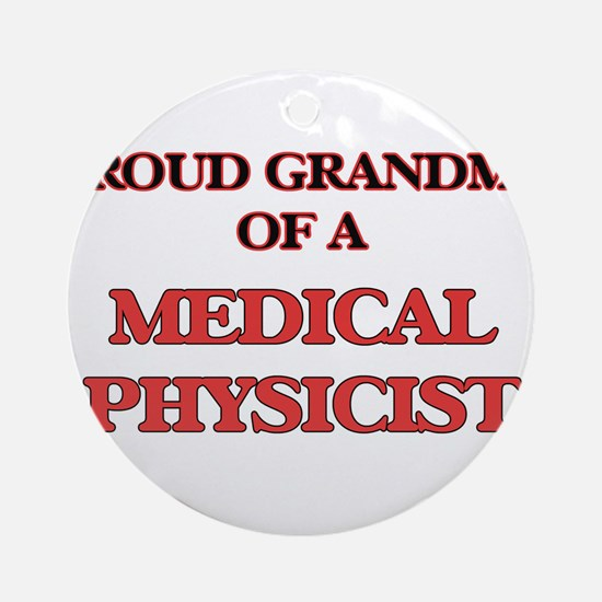 Proud Grandma of a Medical Physicis Round Ornament