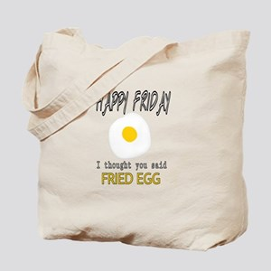 Happy Friday I thought you said fried egg Tote Bag