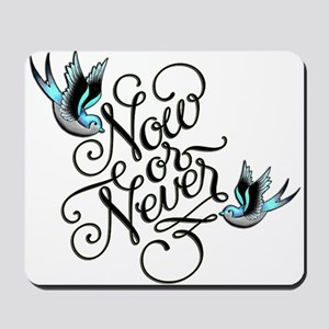 Now or Never! Birds Mousepad