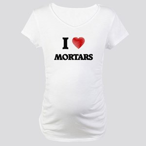 I Love Mortars Maternity T-Shirt