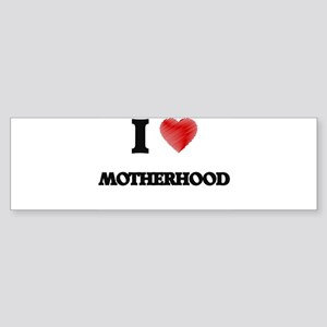 I Love Motherhood Bumper Sticker