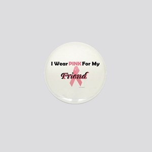 I Wear Pink For My Friend 4 Mini Button