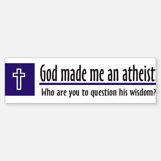 God Made Me An Atheist Bumper Bumper Bumper Sticker