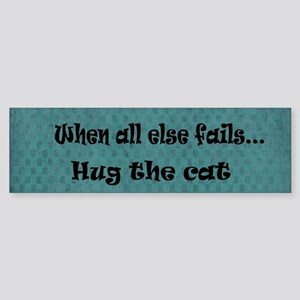 When all else fails...Hug the Cat Bumper Sticker