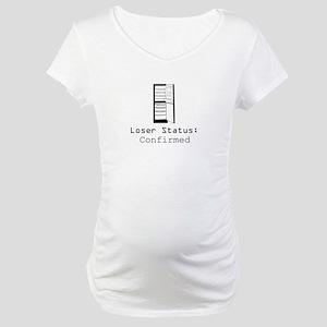 Loser Status Confirmed Maternity T-Shirt