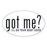 Got Me? I'll Do Your Body Go Oval Sticker