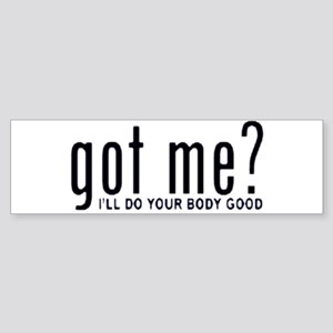 Got Me? I'll Do Your Body Go Bumper Sticker