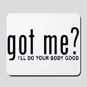 Got Me? I'll Do Your Body Go Mousepad