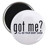 Got Me? I'll Do Your Body Go Magnet