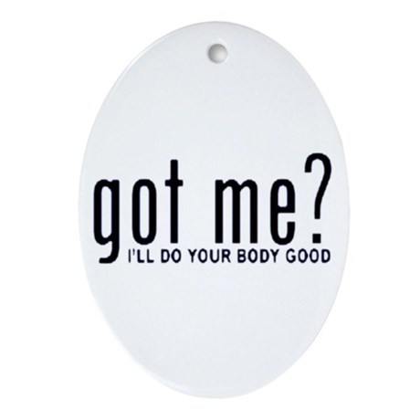 Got Me? I'll Do Your Body Go Oval Ornament