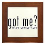 Got Me? I'll Do Your Body Go Framed Tile