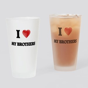 I Love My Brothers Drinking Glass