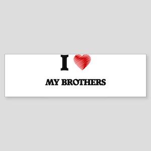 I Love My Brothers Bumper Sticker