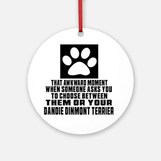 Dandie Dinmont Terrier Awkward Dog Round Ornament