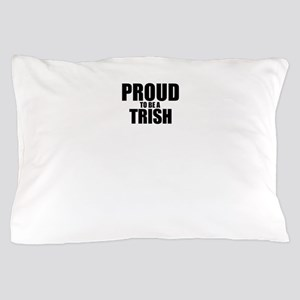 Proud to be TRICIA Pillow Case