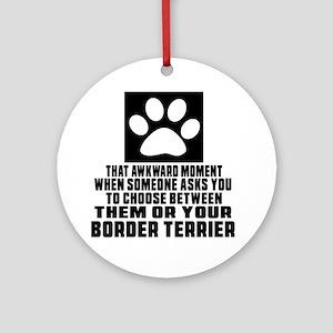 Border Terrier Awkward Dog Designs Round Ornament