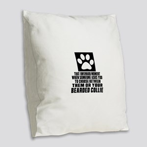 Bearded Collie Awkward Dog Des Burlap Throw Pillow