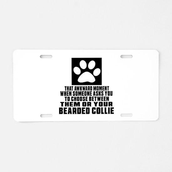 Bearded Collie Awkward Dog Aluminum License Plate