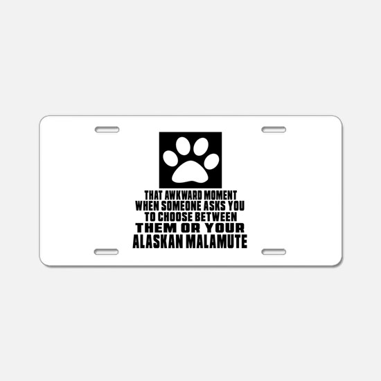Alaskan Malamute Awkward Do Aluminum License Plate