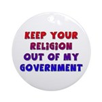 Keep Your Religion Out Of My Ornament (Round)