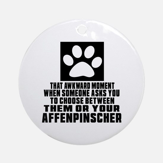 Affenpinscher Awkward Dog Designs Round Ornament