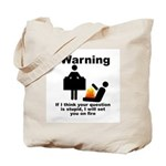 If Your Question Is Stupid... Tote Bag