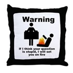 If Your Question Is Stupid... Throw Pillow