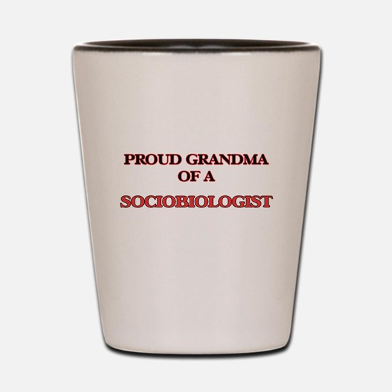 Proud Grandma of a Sociobiologist Shot Glass
