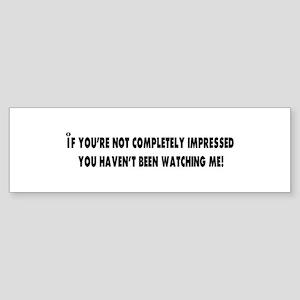 impressed Bumper Sticker