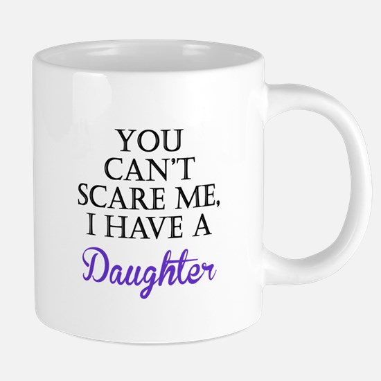 You Cant Scare Me I Have A Daughter Mugs