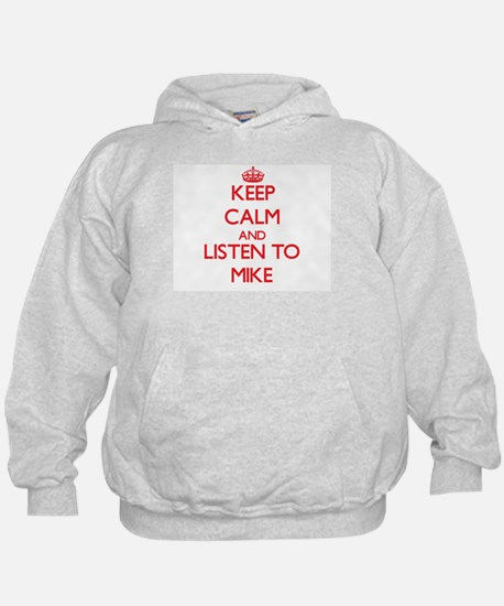Keep Calm and Listen to Mike Sweatshirt