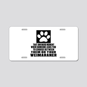 Weimaraner Awkward Dog Desi Aluminum License Plate