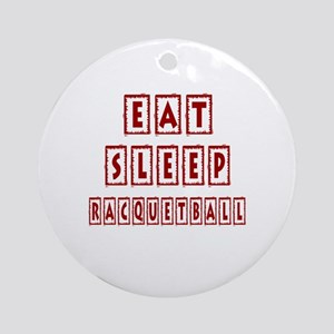 Eat Sleep Racquetball Round Ornament