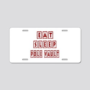 Eat Sleep Pole Vault Aluminum License Plate