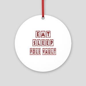 Eat Sleep Pole Vault Round Ornament