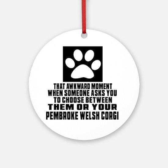 pembroke welsh corgi Awkward Dog De Round Ornament