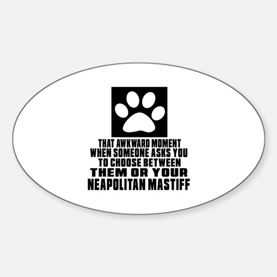 Neapolitan Mastiff Awkward Dog Desi Sticker (Oval)